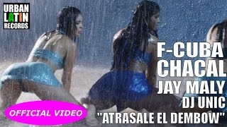 F-CUBA, CHACAL, JAY MALY, DJ UNIC - ATRASALE EL DEMBOW - (OFFICIAL VIDEO) REGGAETON - CUBATON 2017