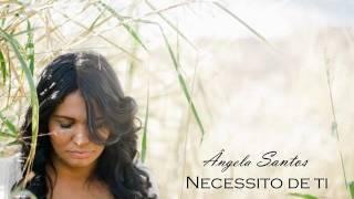 Ângela Santos - Necessito de ti