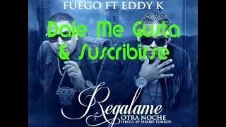 Fuego Ft Eddy K - Regalame Otra Noche