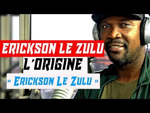 ERICKSON LE ZULU L'ORIGINE DE SON NOM «Erickson Le Zulu»