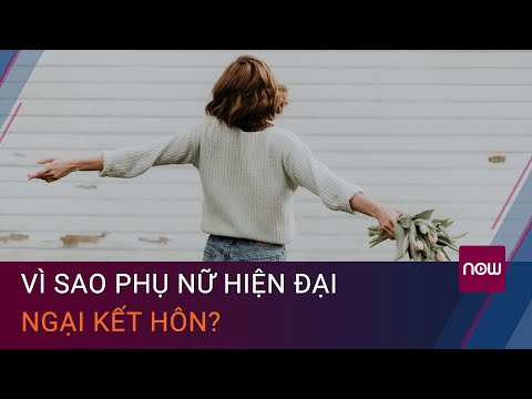 Vì sao phụ nữ hiện đại ngày càng ngại kết hôn?   VTC Now