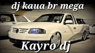 Kayro Dj mega funk  parceria Dj Kaua br mega