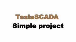Simple Project. How to create simple TeslaSCADA project.