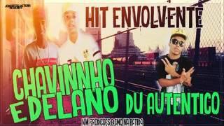 MC´S CHAVINHO E DELANO & DU AUTENTICO - HIT ENVOLVENTE (2K17)