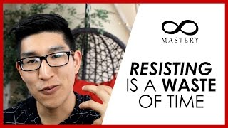 RESISTING IS A WASTE OF TIME.