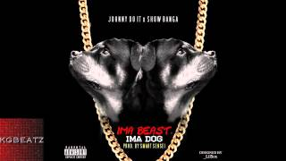 Johnny Do It x Show Banga - Ima Beast, Ima Dog [Prod. By Smart Sensei] [New 2014]