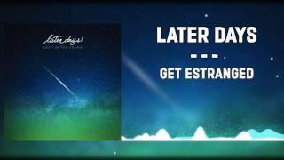 ▲Later Days - Get Estranged▲(2017)