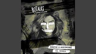 Know U Anymore (ye. Remix)