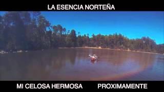 La Esencia Norteña - Mi Celosa Hermosa | PROMO vídeo oficial 2016