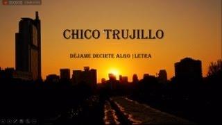 Chico Trujillo - Dejame Decirte algo   letra  