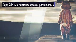 Cape Cub - Keep Me In Mind - Legendado