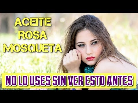 No uses el Aceite de Rosa Mosqueta sin ver esto antes