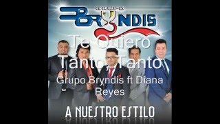 Te Quiero Tanto, Tanto - Grupo Bryndis ft Diana Reyes