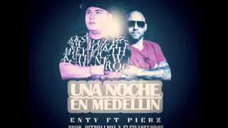 UNA NOCHE EN MEDELLIN   PIERZ FT ENTY  EL DE SIEMPRE  PROD BY FLEIVA RECORDS