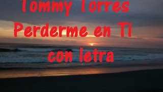 Tommy Torres   Perderme en Ti con letra ♫ Videos Lyrics HD ♫