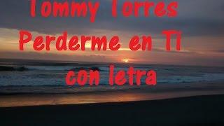 Tommy Torres   Perderme en Ti con letra ♫ Videos Lyrics HD ♫
