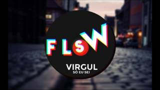 Virgul - Só Eu Sei (FlowStik Bootleg)
