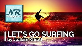 ✰ NO COPYRIGHT MUSIC ✰ Let's Go Surfing - Joakim Karud ✰ NR Background