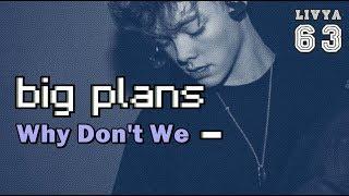 Why Don't We - Big Plans (Tradução)