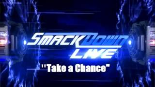"WWE SmackDown LIVE Theme Song - ""Take a Chance"" (Official Theme 2017)"