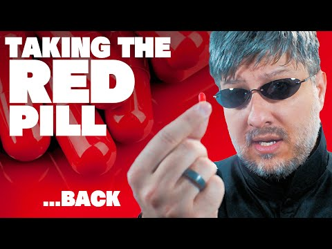 Taking The Red Pill... BACK