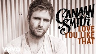 Canaan Smith - Love You Like That (Audio)