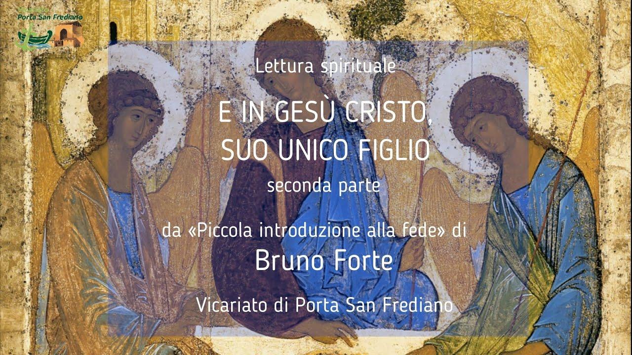 05.2 – Piccola introduzione alla fede – E IN GESÙ CRISTO, SUO UNICO FIGLIO, NOSTRO SIGNORE – Bruno Forte