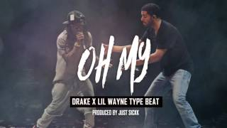 "[FREE] Drake x Lil Wayne Type Beat - ""Oh My"" (Prod. Just Sickk)"