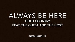 GOLD COUNTRY FEAT. THE GUEST AND THE HOST - ALWAYS BE HERE (OFFICIAL VIDEO)