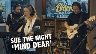 Sue the Night - 'Mind Dear' Live @ Ekdom In De Ochtend