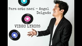 Para esto nací - Angel Delgado (VIDEO LYRICS)