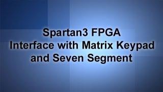 Interfacing Matrix Keypad with Spartan 3 FPGA and Seven Segment