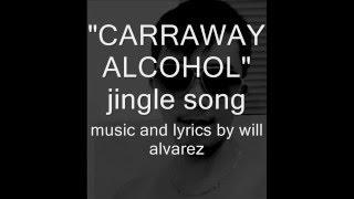 carraway alcohol jingle song music and lyrics by will alvarez