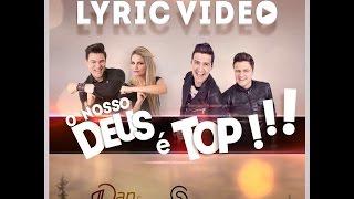Dan e Janaina -O Nosso Deus É Top (LYRIC VIDEO) ft. Andre e Felipe