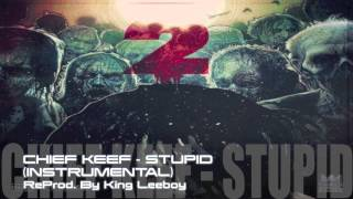 Chief Keef - Stupid (Instrumental) | ReProd. By King Leeboy