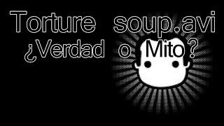 "Torture Soup.avi ¿Verdad o Mito? ""Blank Room Soup.avi"""