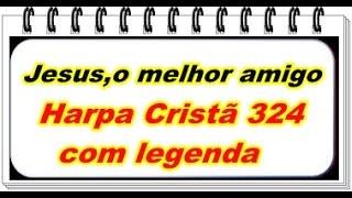 Jesus,o melhor amigo - Hino 324 da harpa Cristã com legenda - música gospel