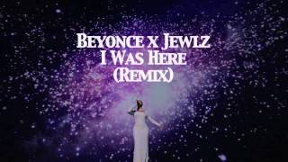 "BEYONCE - ""I WAS HERE"" (REMIX) FEATURING JEWLZ - {AUDIO ONLY}"