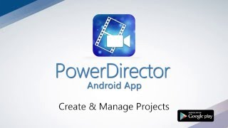 PowerDirector App - Create & Manage Projects Demo Video | CyberLink