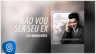 Léo Magalhães - Não Vou Ser Seu Ex (Eu Tô A Fim de Alguém) [Áudio Oficial]