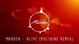 Madden - Alive (Mulshine Remix)