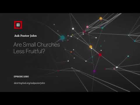Are Small Churches Less Fruitful? // Ask Pastor John