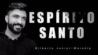 Espirito Santo - Gilberto Junior | Música Católica HD