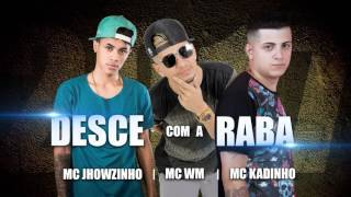 Mc Wm e Mc's Jhowzinho e Kadinho - Desce Com A Raba ( Lançamento 2017 )