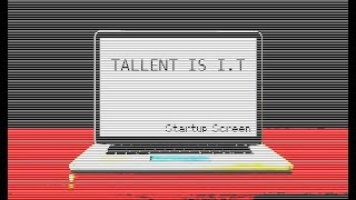 //// Startup Screen //// TALLENT IS I.T //// Static ////