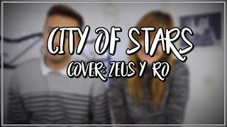 CITY OF STARS COVER: ZEUS Y RO -LETRA-