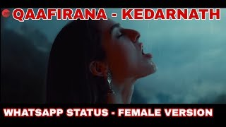 KAAFIRANA I KEDARNATH I FEMALE VERSION I WHATSAPP STATUS  Full HD