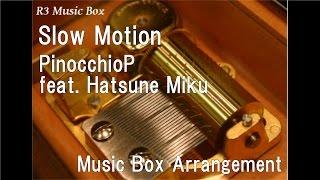 Slow Motion/PinocchioP feat. Hatsune Miku [Music Box]