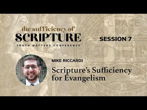 Session 7: Scripture's Sufficiency for Evangelism (Mike Riccardi)