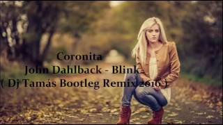 Coronita John Dahlback - Blink ( Dj Tamás Bootleg Remix 2016 )